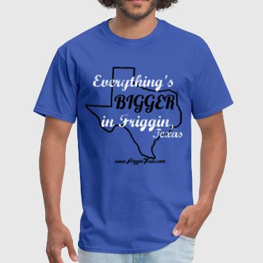 Everything Bigger In Texas Everythings BIGGER - Men's T-Shirt