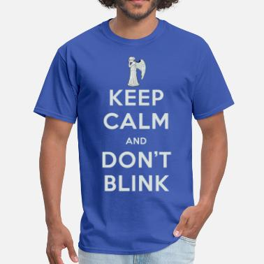 Dont Keep Calm Keep Calm And Dont Blink - Men's T-Shirt