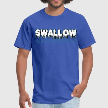 SWALLOW OR ITS GOING IN YOUR EYE - Men's T-Shirt