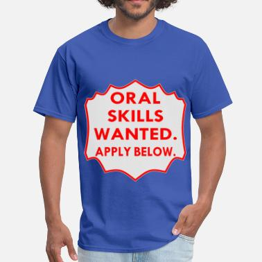 Oral Wife Oral Skills Wanted Apply Below  - Men's T-Shirt