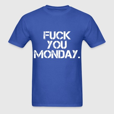 Fuck You Monday - Men's T-Shirt