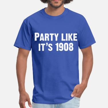 1908 PARTY LIKE IT'S 1908 - Men's T-Shirt