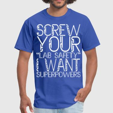 Screw Your Lab Safety I Want Superpowers Screw your lab safety i want superpowers - Men's T-Shirt