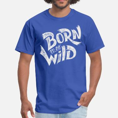 Born In born to be wild - Men's T-Shirt