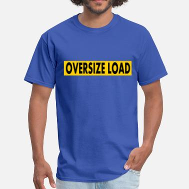 Oversize Oversize Load - Men's T-Shirt