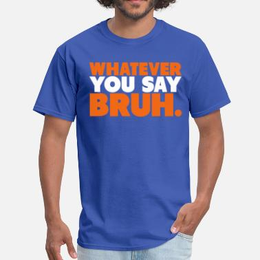 Westbrook Whatever You Say Bruh Shirt - Men's T-Shirt