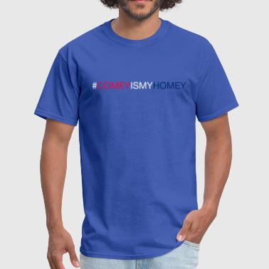 Homey COMEY IS MY HOMEY - Men's T-Shirt