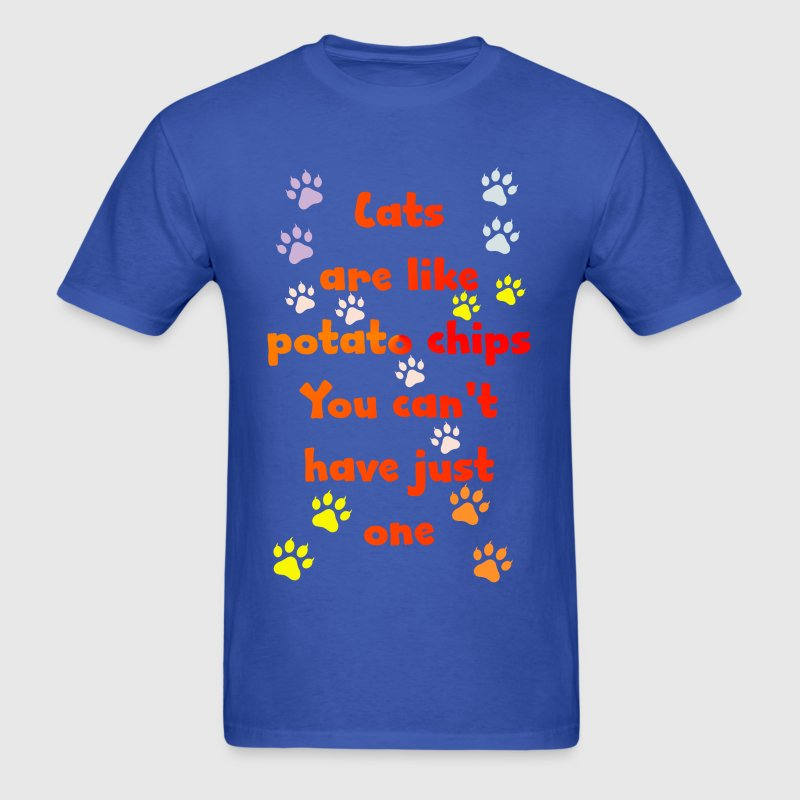 CATS ARE LIKE POTATO CHIPS-You can't have just one - Men's T-Shirt
