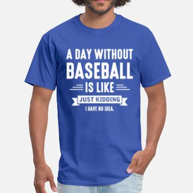Sayings Day Without Baseball - Men's T-Shirt