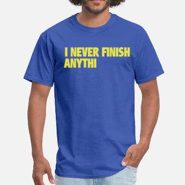 I Never Finish Anything I Never Finish Anything - Men's T-Shirt