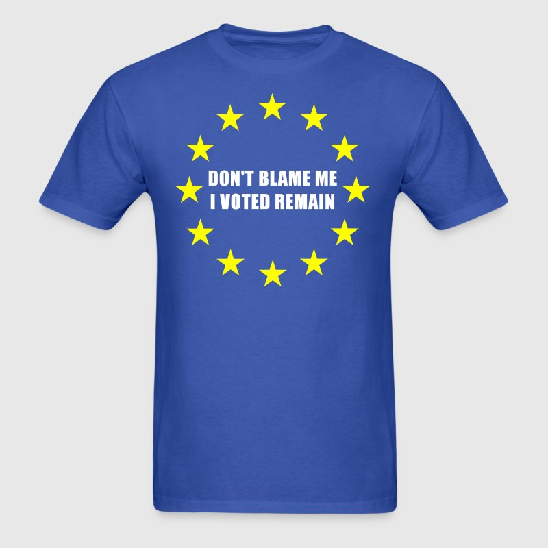 Don't blame me I Voted Remain  - Men's T-Shirt