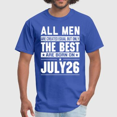 26 Birthday The Best Men Are Born On July 26 - Men's T-Shirt