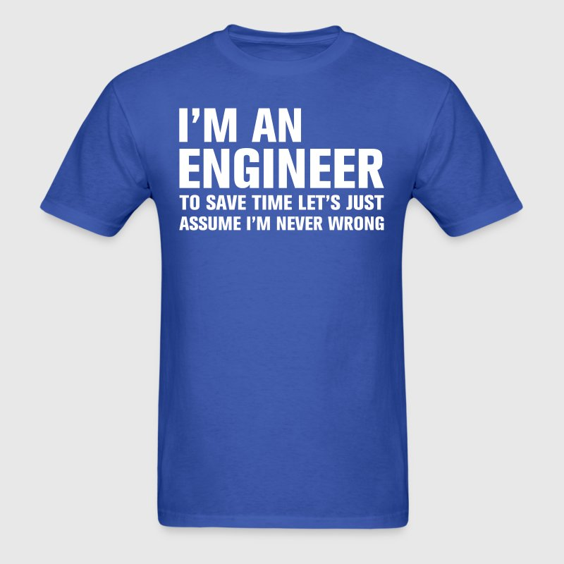 I am an engineer to save time lets just assume I  - Men's T-Shirt