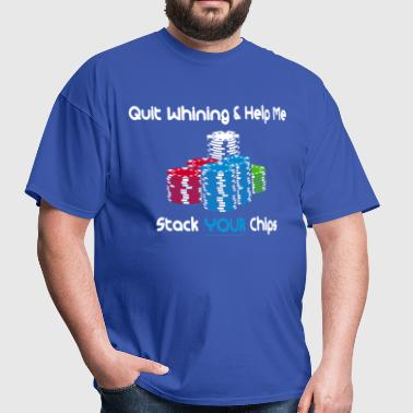 quit whining & help me stack your chips - Men's T-Shirt