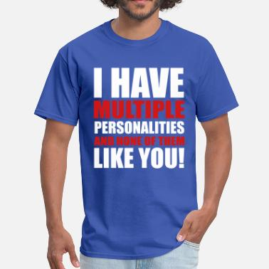 I Have Multiple Personalities Personalities - Men's T-Shirt