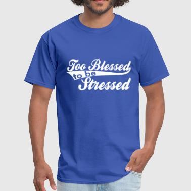 Too Blessed 2B Stressed Vector - Men's T-Shirt