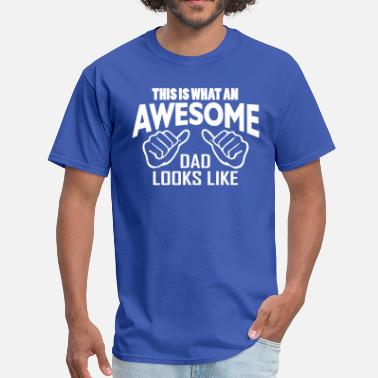 This Is What An Awesome Dad Looks Like This Is What An Awesome Dad Looks Like - Men's T-Shirt