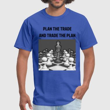 PLAN THE TRADE AND TRADE THE PLAN Trading Shirt - Men's T-Shirt