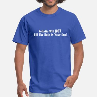 Daddy Dick Fellatio Will Not Fill The Hole In Your Soul - Men's T-Shirt