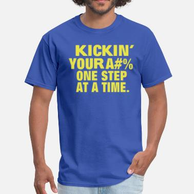 Kicking Ass And Taking Names Kicking Your Ass One Step At  A  Time. - Men's T-Shirt