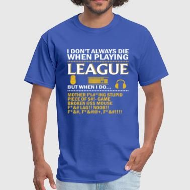 I dont always die when playing league of legends - Men's T-Shirt