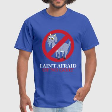 I Aint Afraid Of No Goat I Ain't Afraid Of No Goat - Men's T-Shirt