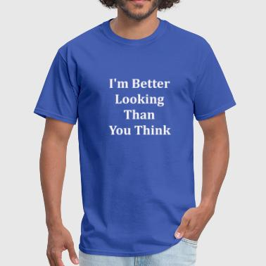 Vain Funny T Shirt: I'm Better Looking Than You Think - Men's T-Shirt