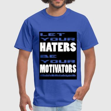 Let Haters be Motivators - Men's T-Shirt