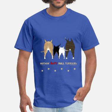 Terrier Nothin' Butt Bull Terriers T-shirt - Men's T-Shirt