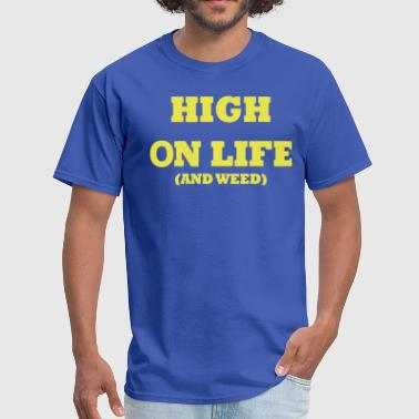 HIGH ON LIFE AND WEED - Men's T-Shirt