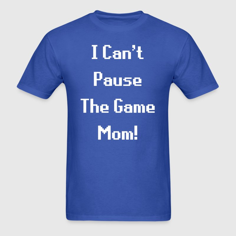 I Can't Pause The Game Mom! (Gaming) - Men's T-Shirt