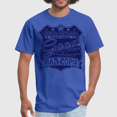 Blue Code Of Silence Real Justice Starts When GOOD Cops Arrest BAD Cops - Men's T-Shirt