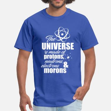 Universe Is Made Of Protons Neutrons And Morons Universe is Made of Protons, Neutrons and Morons - Men's T-Shirt
