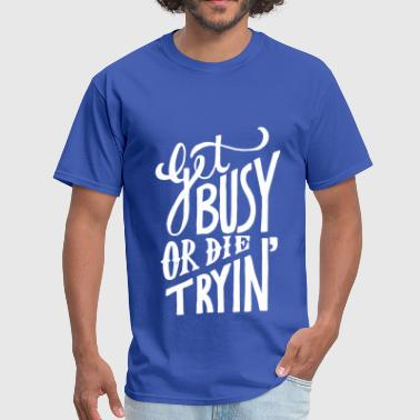 Tryin Get Busy or Die Tryin' - Men's T-Shirt