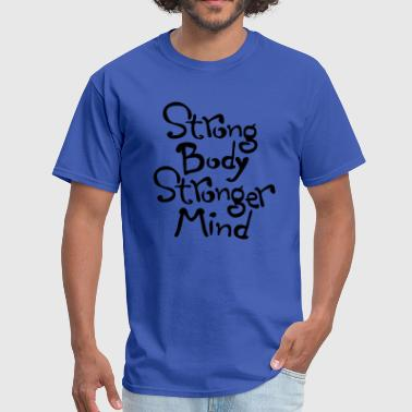 Stronger Strong Strong Body Stronger Mind - Men's T-Shirt