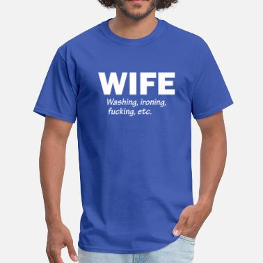 Etc Wife - Washing Ironing Fucking Etc. - Men's T-Shirt