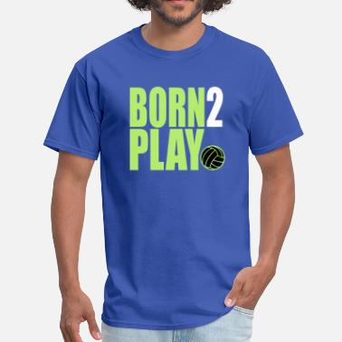 Born 2 Play Volleyball - Men's T-Shirt