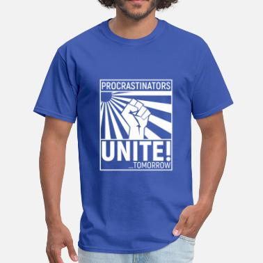 Procrastinators Unite Tomorrow procrastinators unite - Men's T-Shirt