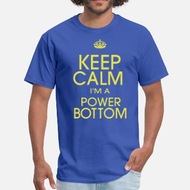 Fuck Bottom KEEP CALM I'M A POWER BOTTOM - Men's T-Shirt