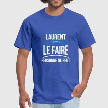 Laurent Laurent nobody can gift - Men's T-Shirt