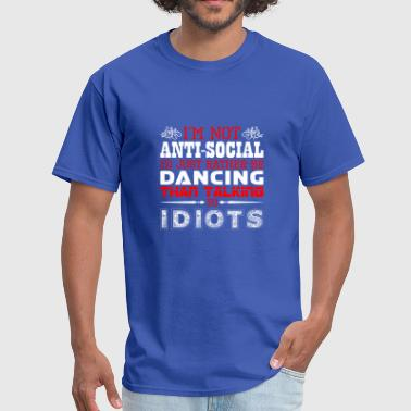 Id Rather Be Dancing Im Not Antisocial Id Just Rather Be Dancing - Men's T-Shirt