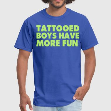 Versatile Boys Have More Fun TATTOOED BOYS HAVE MORE FUN - Men's T-Shirt