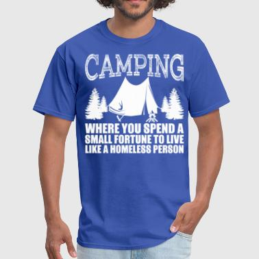 Homeless Camping Where You Spend A Small Fortune - Men's T-Shirt