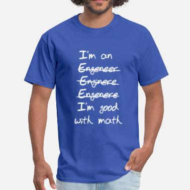 Words Statement Engineer. I'm Good with Math - Men's T-Shirt