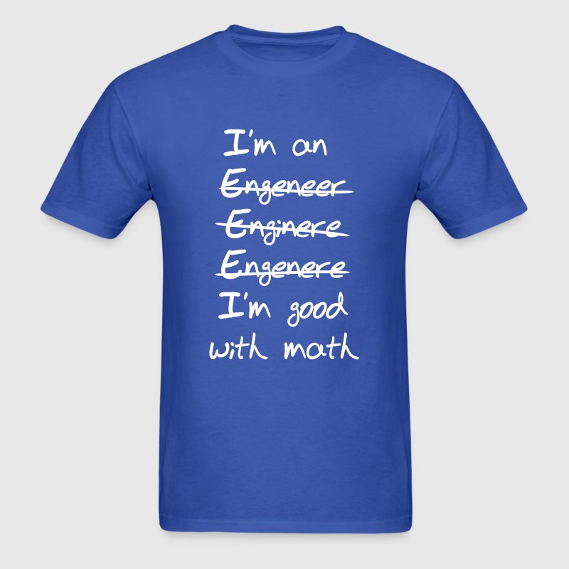 Engineer. I'm Good with Math - Men's T-Shirt