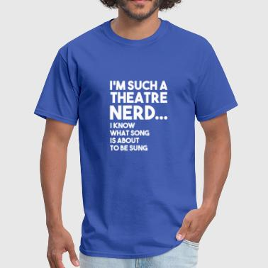 Actors Actor THEATRE NERD KNOW SONG IS ABOUT FUNNY GIFT - Men's T-Shirt