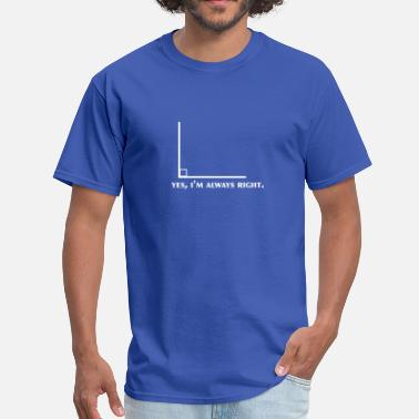 Maths Funny Math Geometry yes I'm Always Right Angle - Men's T-Shirt