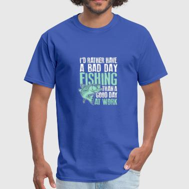 I d Rather Have A Bad Day Fishing Than A Good Day - Men's T-Shirt