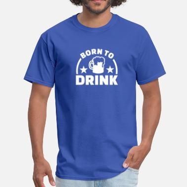 Alcohol Quotes Born to Drink - Men's T-Shirt