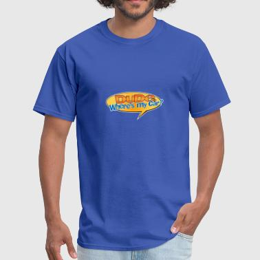 Dude Wheres My Car Dude Where's My Car - Men's T-Shirt